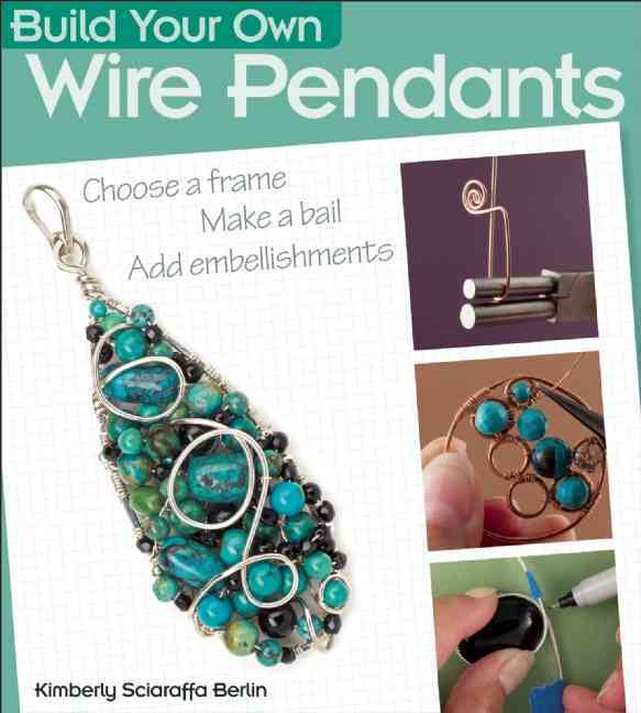Build Your Own Wire Pendants By Berlin, Kimberly Sciaraffa